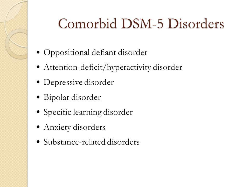 Comorbid DSM-5 Disorders Oppositional defiant disorder Attention-deficit/hyperactivity disorder Depressive disorder Bipolar disorder Specific learning