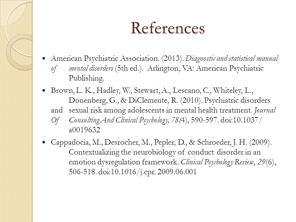 References American Psychiatric Association. (2013). Diagnostic and statistical manual of mental disorders (5th ed.). Arlington, VA: American Psychiat