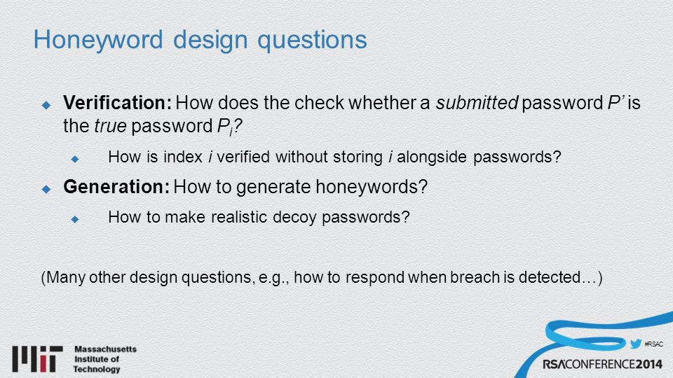 #RSAC Honeyword design questions  Verification: How does the check whether a submitted password P' is the true password P i .
