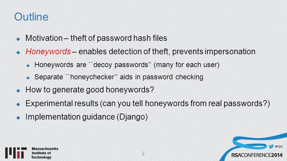 #RSAC Verify(password, encoded) 53 encoded algorithmiterationssaltdummy Sweetword DB Honeychecker.index ( ) hashhashes password hash(password, salt, iterations) password salt iterations True/False (Alarm)