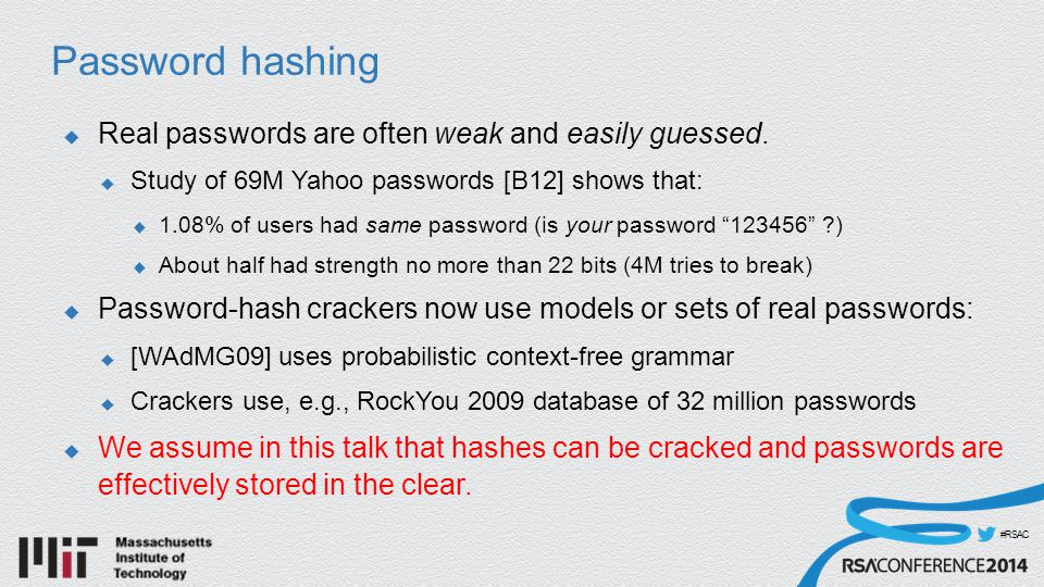 #RSAC Adversarial game  Adversary compromises system ephemerally, steals password hashes  Adversary cracks hash, finding P  Impersonate user(s) and logs in.