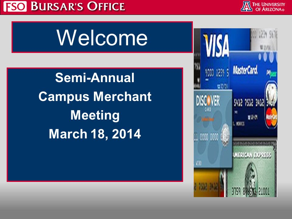 Welcome Semi-Annual Campus Merchant Meeting March 18, 2014