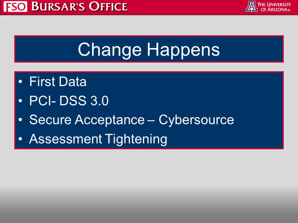 Change Happens First Data PCI- DSS 3.0 Secure Acceptance – Cybersource Assessment Tightening