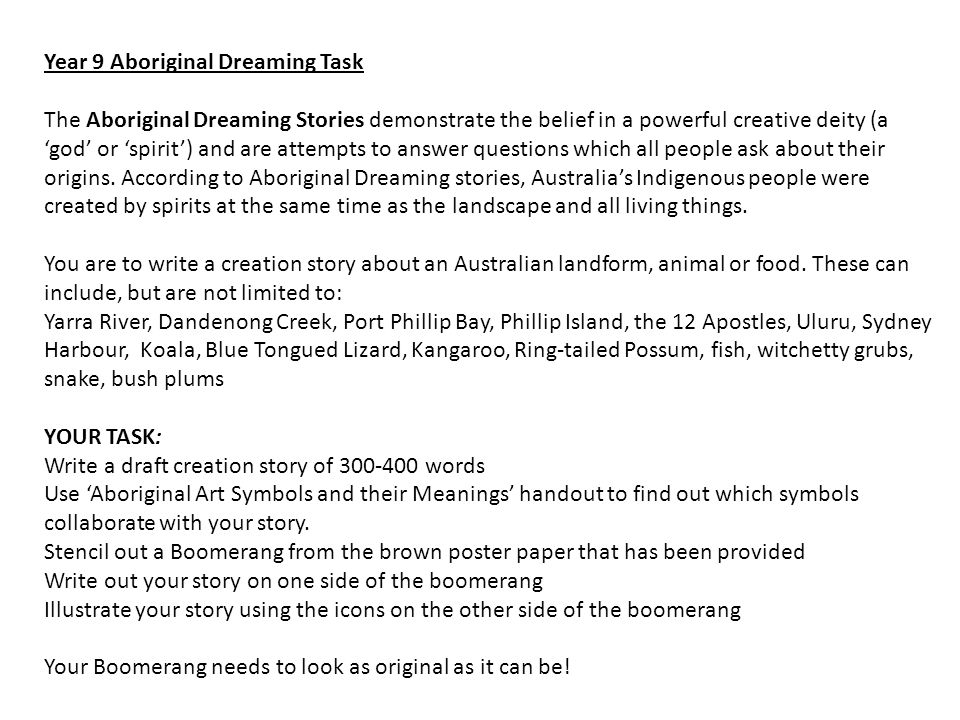 Year 9 Aboriginal Dreaming Task The Aboriginal Dreaming Stories demonstrate the belief in a powerful creative deity (a 'god' or 'spirit') and are atte