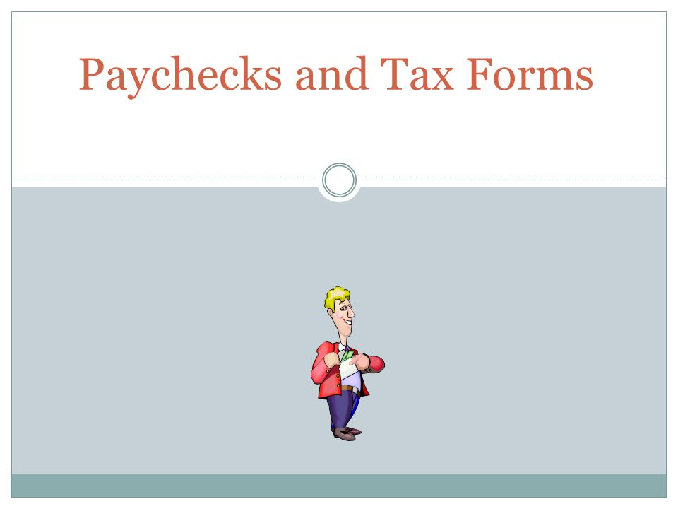 Paychecks and Tax Forms