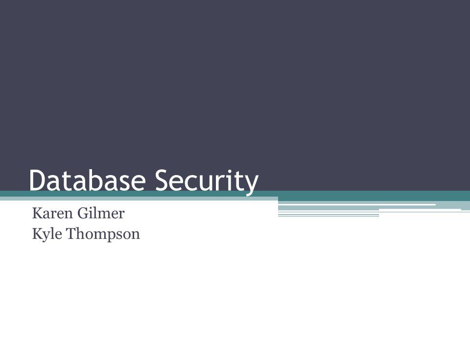 Database Security Karen Gilmer Kyle Thompson