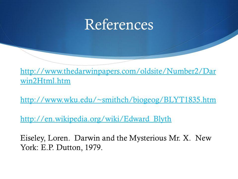 http://www.thedarwinpapers.com/oldsite/Number2/Dar win2Html.htm http://www.wku.edu/~smithch/biogeog/BLYT1835.htm http://en.wikipedia.org/wiki/Edward_Blyth Eiseley, Loren.