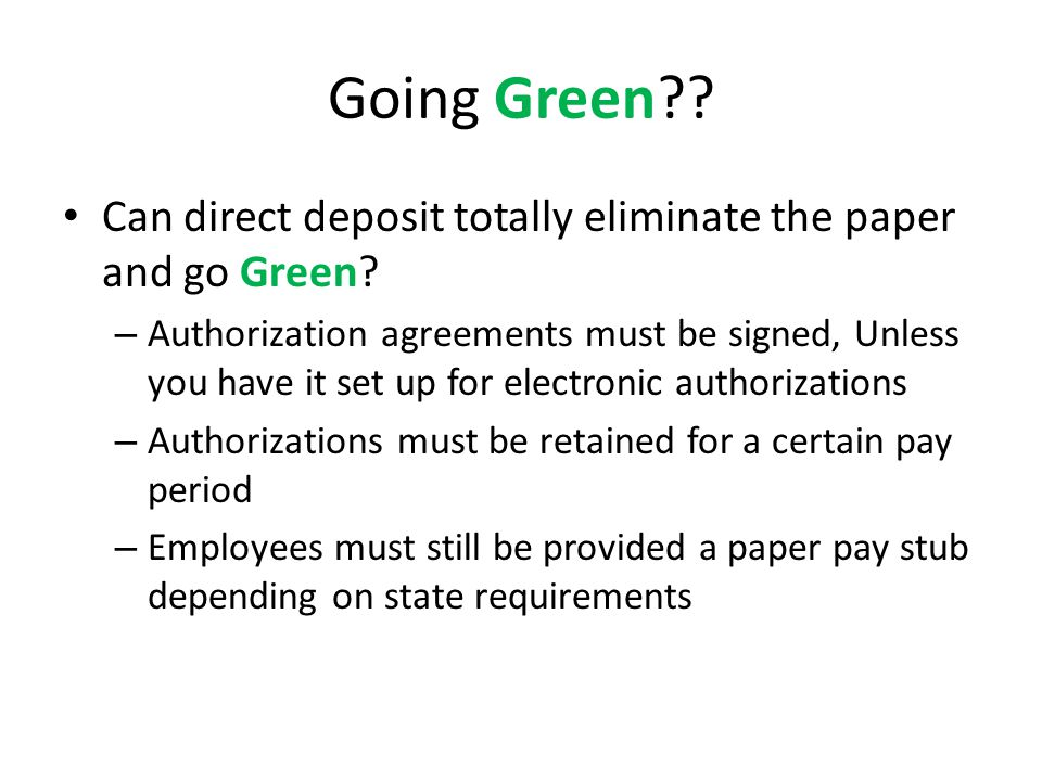 Going Green . Can direct deposit totally eliminate the paper and go Green.