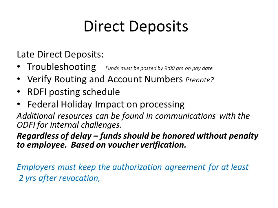 Direct Deposits Late Direct Deposits: Troubleshooting Funds must be posted by 9:00 am on pay date Verify Routing and Account Numbers Prenote.