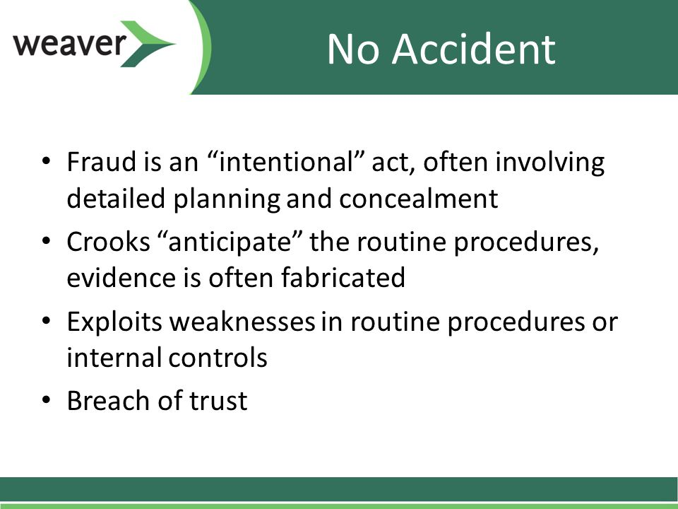 "No Accident Fraud is an ""intentional"" act, often involving detailed planning and concealment Crooks ""anticipate"" the routine procedures, evidence is o"