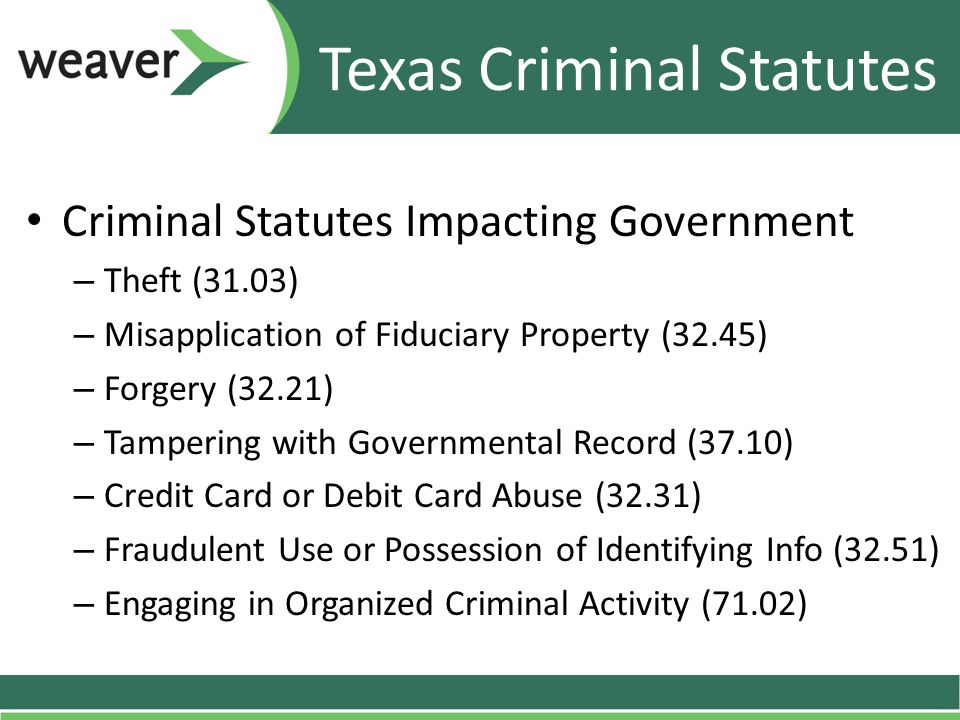 Texas Criminal Statutes Criminal Statutes Impacting Government – Theft (31.03) – Misapplication of Fiduciary Property (32.45) – Forgery (32.21) – Tamp