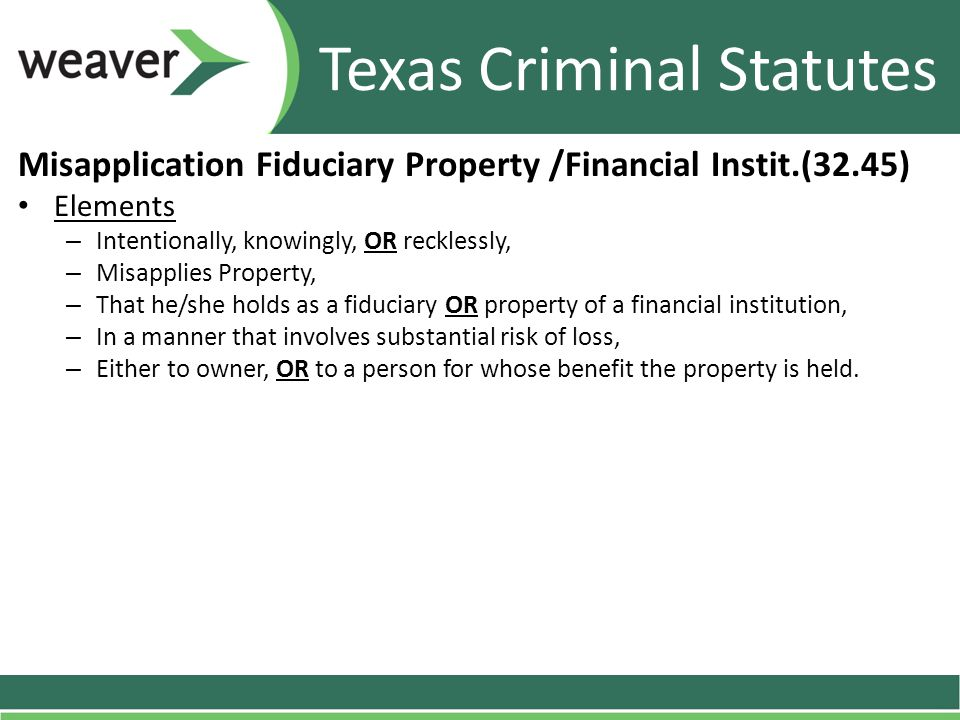 Misapplication Fiduciary Property /Financial Instit.(32.45) Elements – Intentionally, knowingly, OR recklessly, – Misapplies Property, – That he/she h