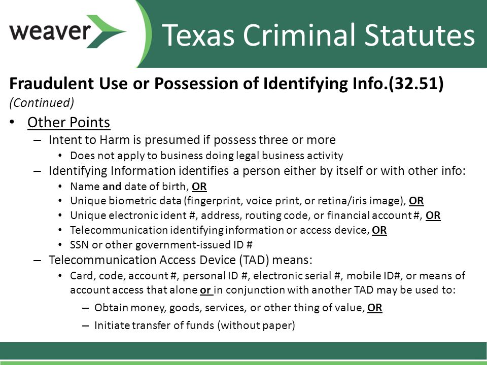 Fraudulent Use or Possession of Identifying Info.(32.51) (Continued) Other Points – Intent to Harm is presumed if possess three or more Does not apply