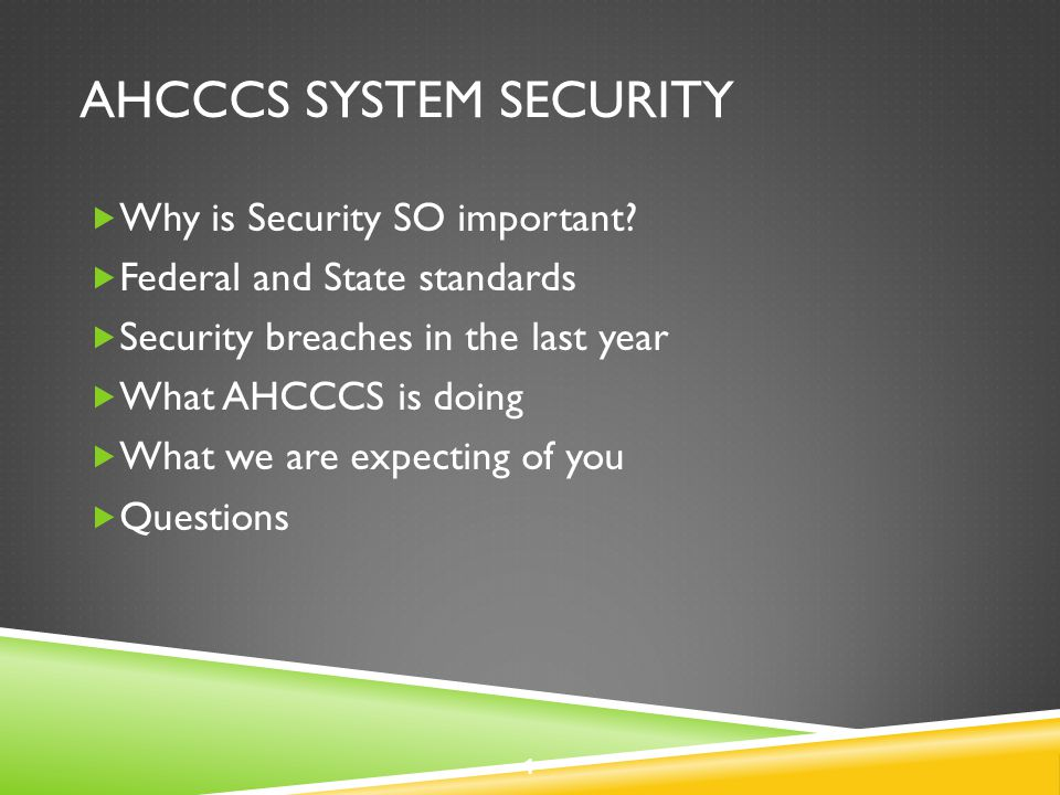 FEDERAL AND STATE STANDARDS  Federal requirement – HIPAA  Covers both Privacy and Security  AHCCCS utilized HIPAA consultants to assist with:  GAP analysis (as-is and target environments)  Remediation Plan  Part of that is on-gong – Annual HIPAA Security Self Assessment  State Standards 2
