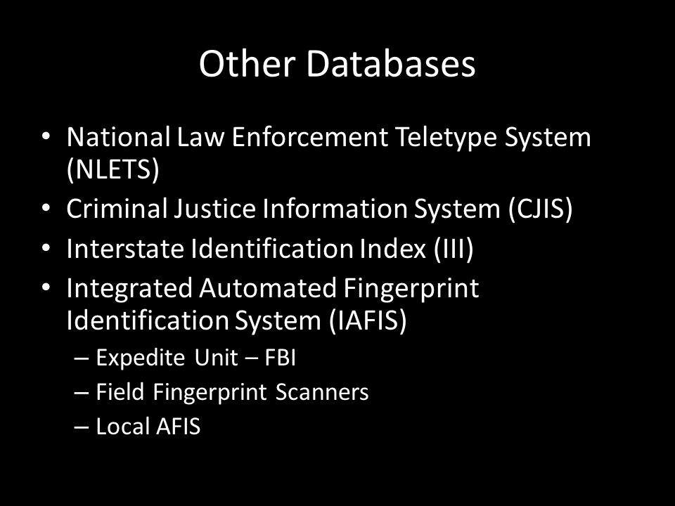 Other Databases National Law Enforcement Teletype System (NLETS) Criminal Justice Information System (CJIS) Interstate Identification Index (III) Inte