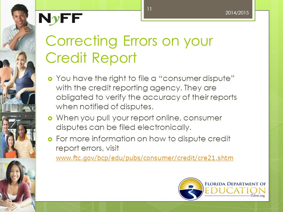 Correcting Errors on your Credit Report  You have the right to file a consumer dispute with the credit reporting agency.