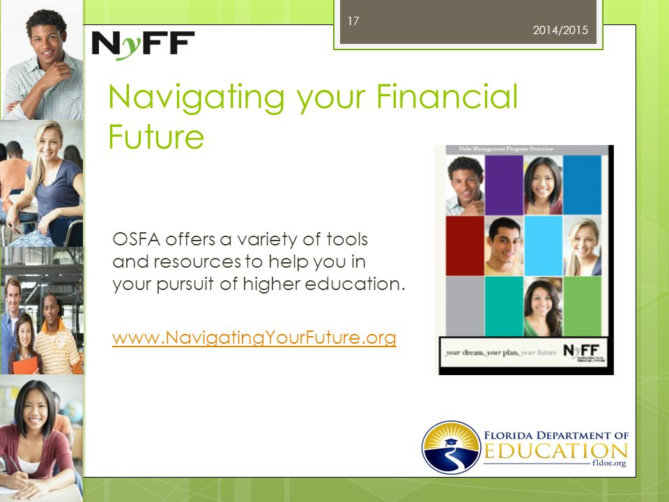 Navigating your Financial Future OSFA offers a variety of tools and resources to help you in your pursuit of higher education.