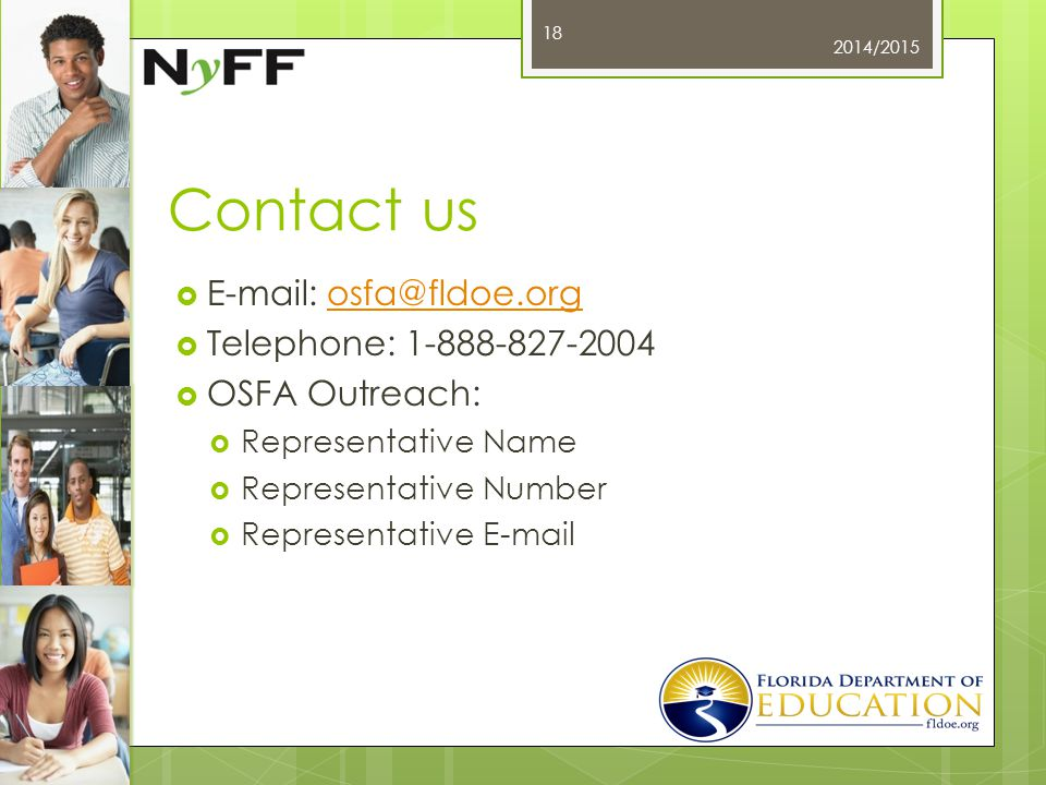 Contact us  E-mail: osfa@fldoe.orgosfa@fldoe.org  Telephone: 1-888-827-2004  OSFA Outreach:  Representative Name  Representative Number  Representative E-mail 2014/2015 18