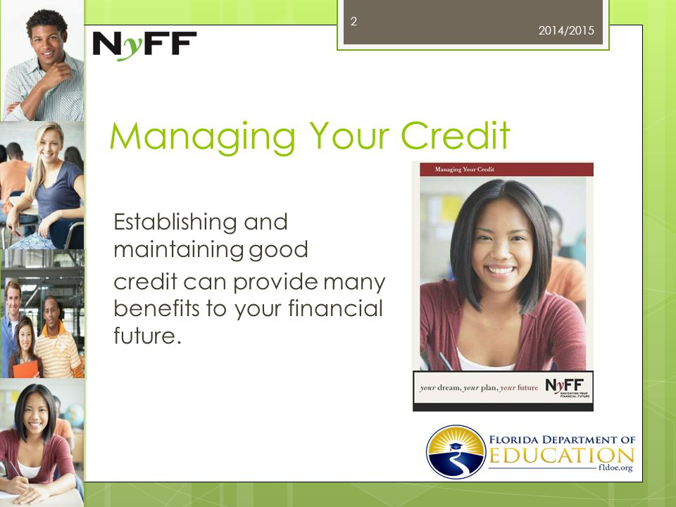 Managing Your Credit Establishing and maintaining good credit can provide many benefits to your financial future.