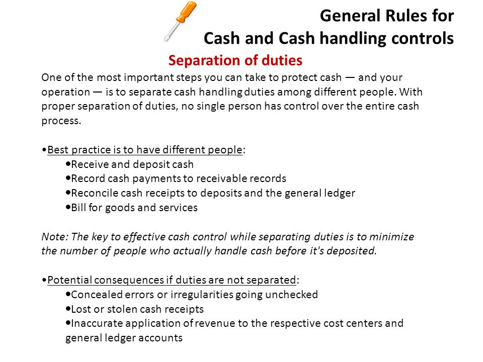 General Rules for Cash and Cash handling controls Accountability, authorization, and approval Cash accountability ensures that cash is accounted for, properly documented and secured, as well as being traceable to specific cashiers.