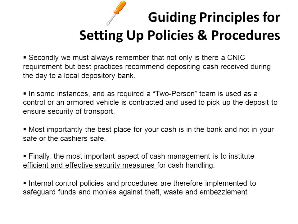 Guiding Principles for Setting Up Policies & Procedures There are twelve operational principles that must be observed and used as guidelines for setting-up your policies and procedures for managing cash and tacking its movement.