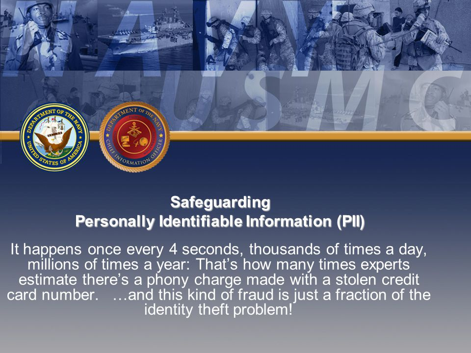 Privacy Training and Awareness Training reinforces policy and best practices and helps create a privacy culture All contractors under contract with DON must: –Require all employees to complete annual PII training If responsible for causing a breach: –Proposed policy will require each individual to take PII Refresher training