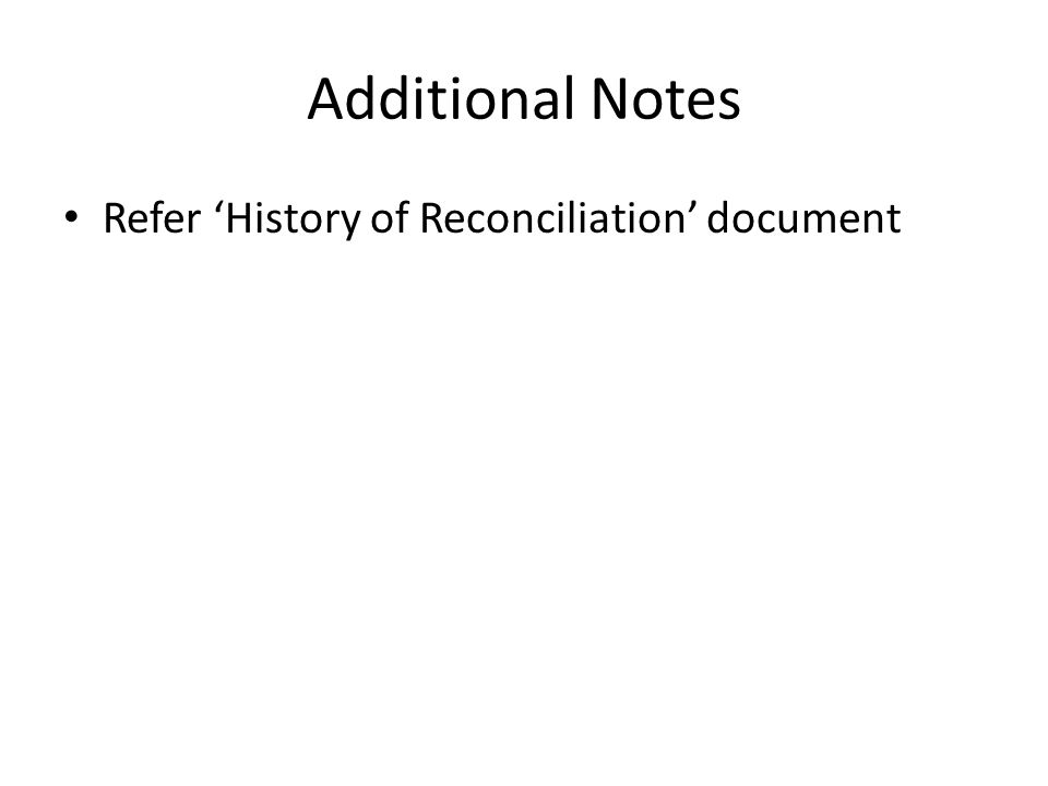 Additional Notes Refer 'History of Reconciliation' document