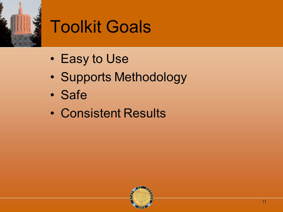 Toolkit Goals Easy to Use Supports Methodology Safe Consistent Results 11