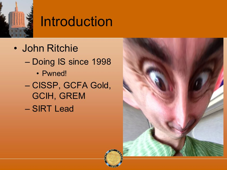 Introduction John Ritchie –Doing IS since 1998 Pwned! –CISSP, GCFA Gold, GCIH, GREM –SIRT Lead