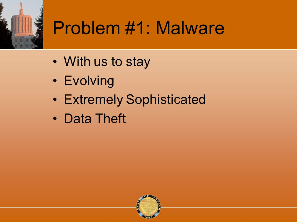 Problem #1: Malware With us to stay Evolving Extremely Sophisticated Data Theft