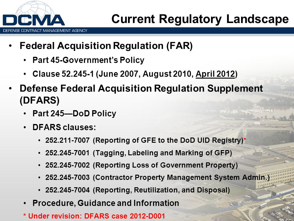 Current Regulatory Landscape Federal Acquisition Regulation (FAR) Part 45-Government's Policy Clause 52.245-1 (June 2007, August 2010, April 2012) Def