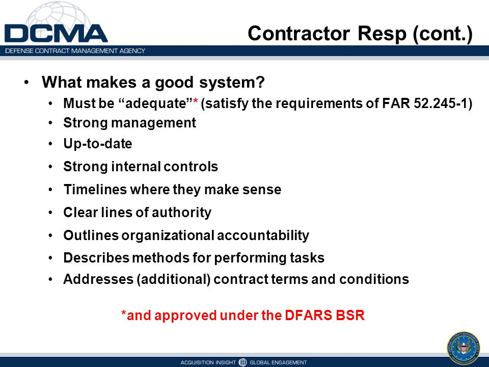 """Contractor Resp (cont.) What makes a good system? Must be """"adequate""""* (satisfy the requirements of FAR 52.245-1) Strong management Up-to-date Strong i"""