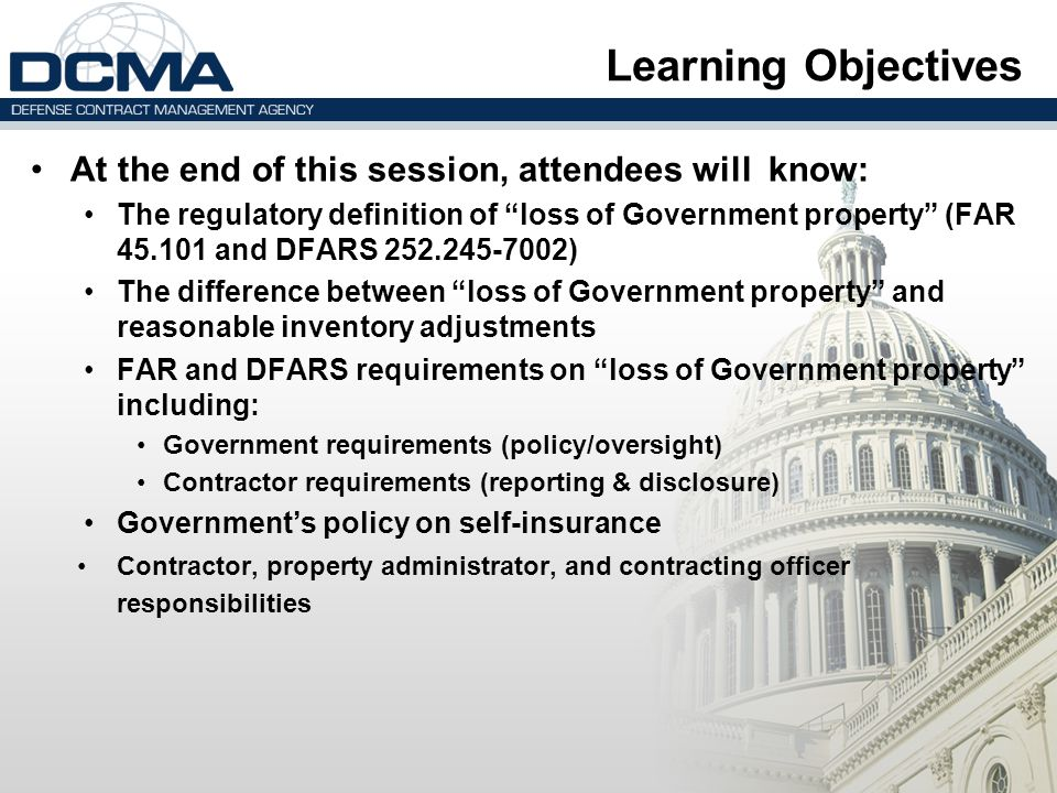 """At the end of this session, attendees will know: The regulatory definition of """"loss of Government property"""" (FAR 45.101 and DFARS 252.245-7002) The di"""
