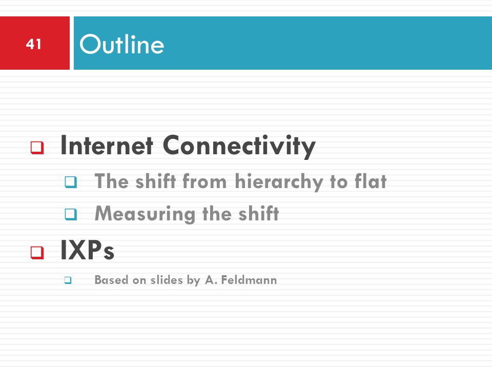  Internet Connectivity  The shift from hierarchy to flat  Measuring the shift  IXPs  Based on slides by A.