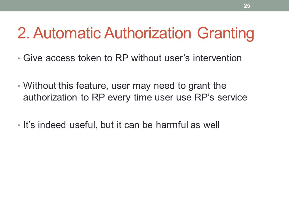 2. Automatic Authorization Granting Give access token to RP without user's intervention Without this feature, user may need to grant the authorization