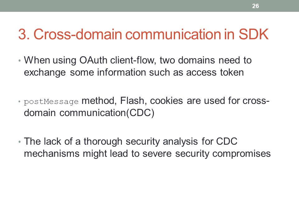 3. Cross-domain communication in SDK When using OAuth client-flow, two domains need to exchange some information such as access token postMessage meth