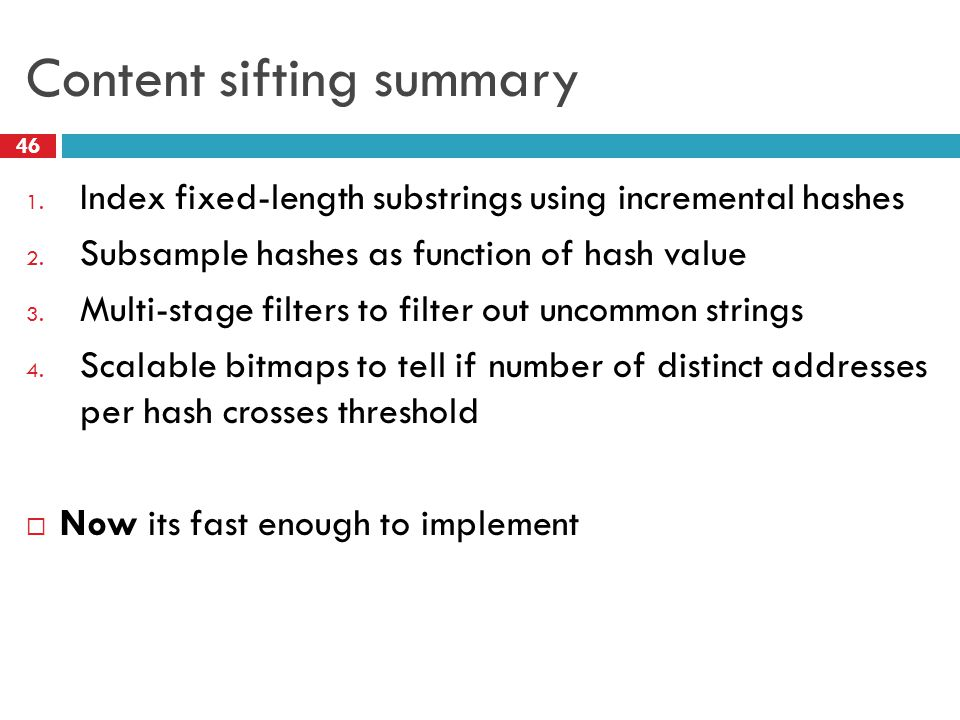 Content sifting summary 1. Index fixed-length substrings using incremental hashes 2.