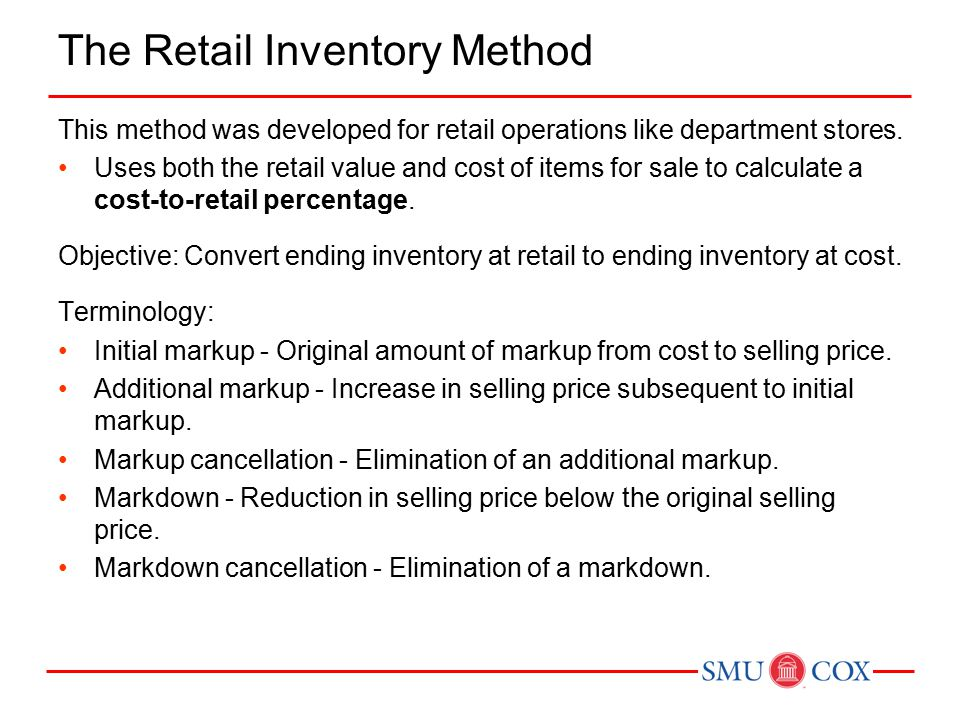The Retail Inventory Method This method was developed for retail operations like department stores.