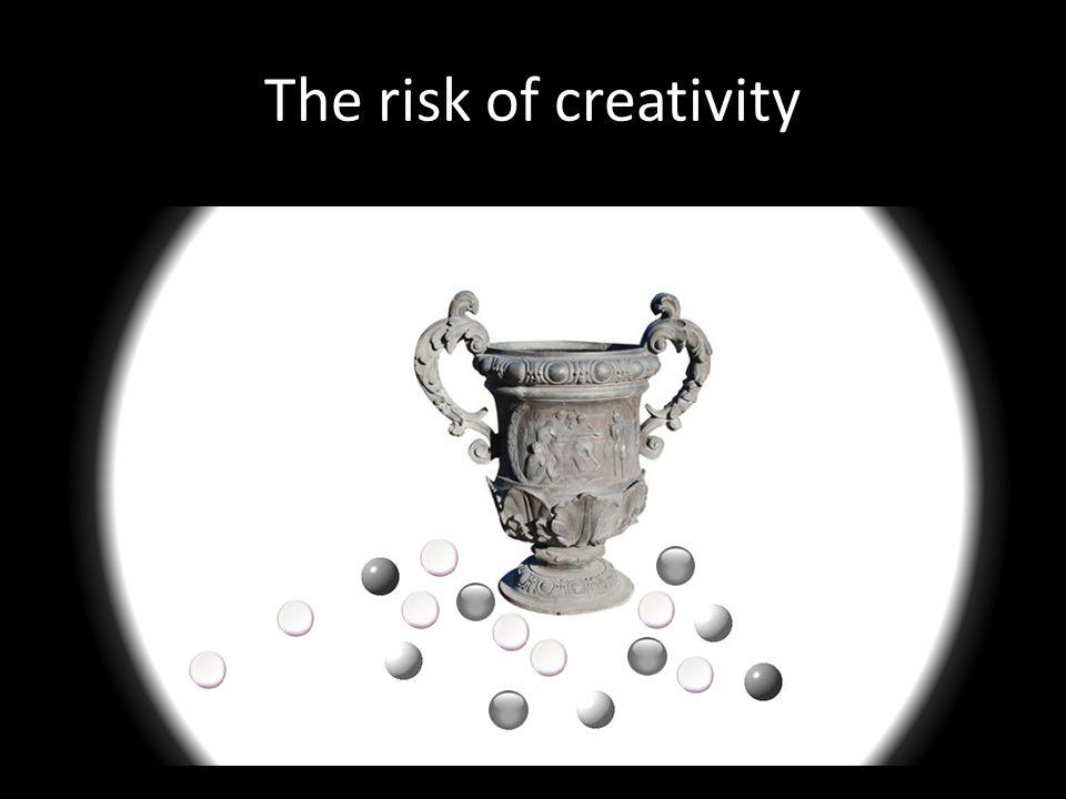 The risk of creativity