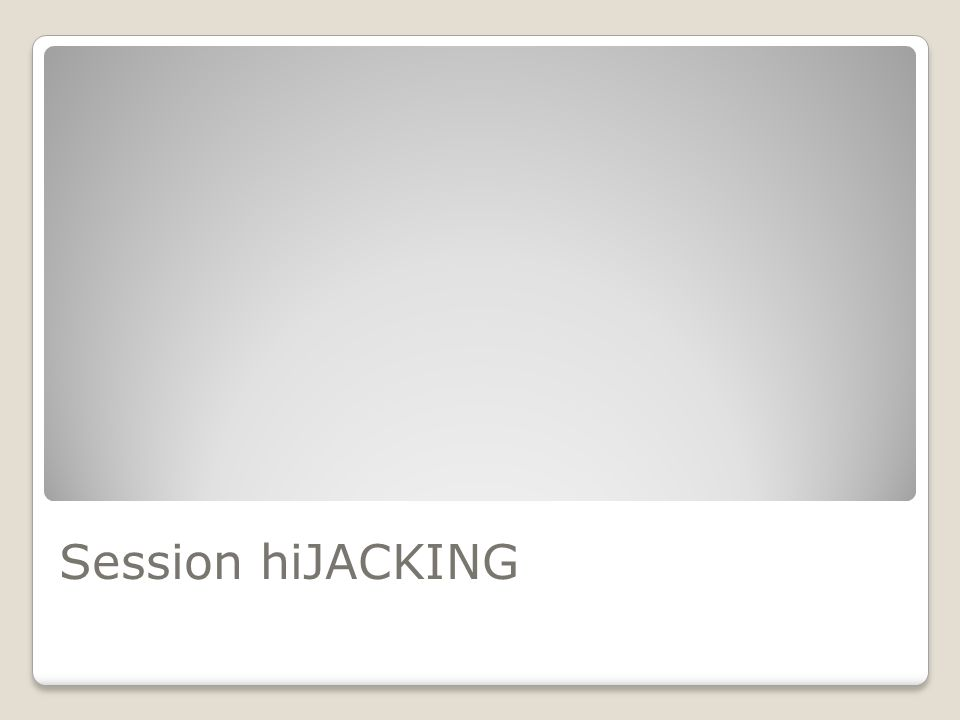 Session Hijacking What is it.