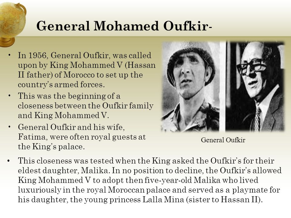 General Mohamed Oufkir - In 1956, General Oufkir, was called upon by King Mohammed V (Hassan II father) of Morocco to set up the country's armed forces.