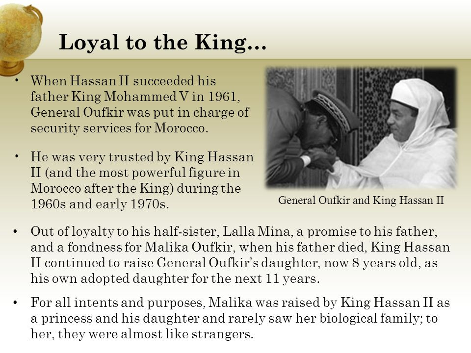 Loyal to the King… When Hassan II succeeded his father King Mohammed V in 1961, General Oufkir was put in charge of security services for Morocco.