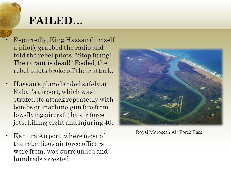 FAILED… Reportedly, King Hassan (himself a pilot), grabbed the radio and told the rebel pilots, Stop firing.