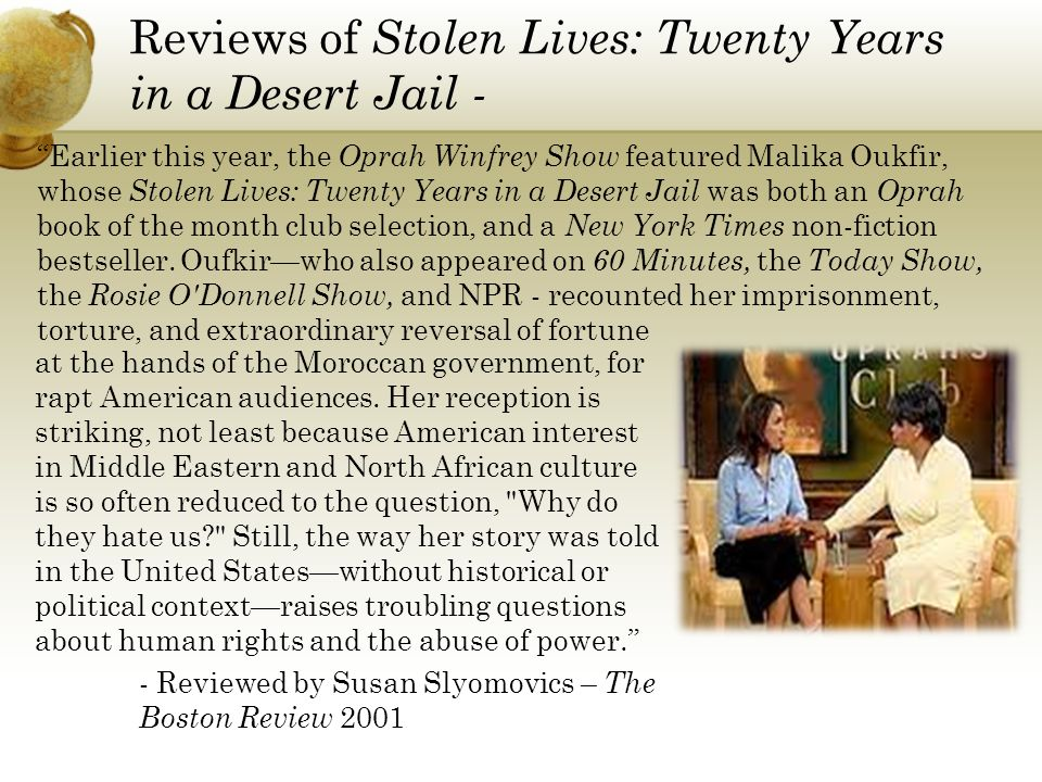 Reviews of Stolen Lives: Twenty Years in a Desert Jail - Earlier this year, the Oprah Winfrey Show featured Malika Oukfir, whose Stolen Lives: Twenty Years in a Desert Jail was both an Oprah book of the month club selection, and a New York Times non-fiction bestseller.
