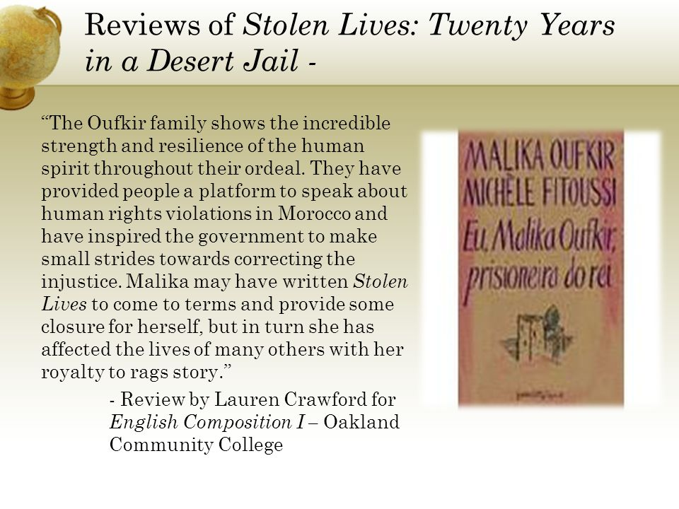 Reviews of Stolen Lives: Twenty Years in a Desert Jail - The Oufkir family shows the incredible strength and resilience of the human spirit throughout their ordeal.