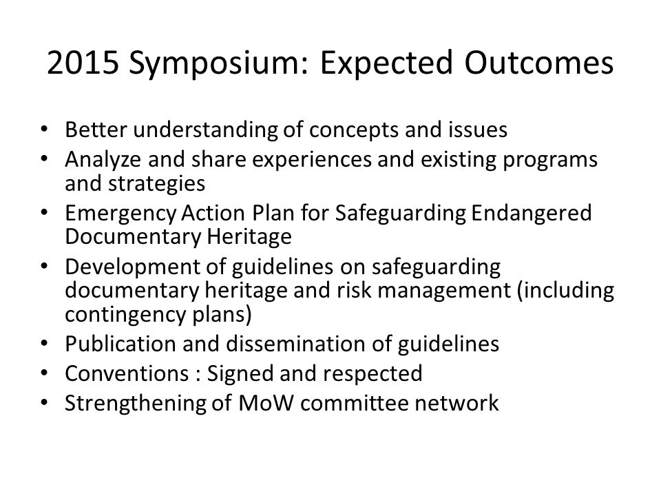 2015 Symposium: Expected Outcomes Better understanding of concepts and issues Analyze and share experiences and existing programs and strategies Emerg