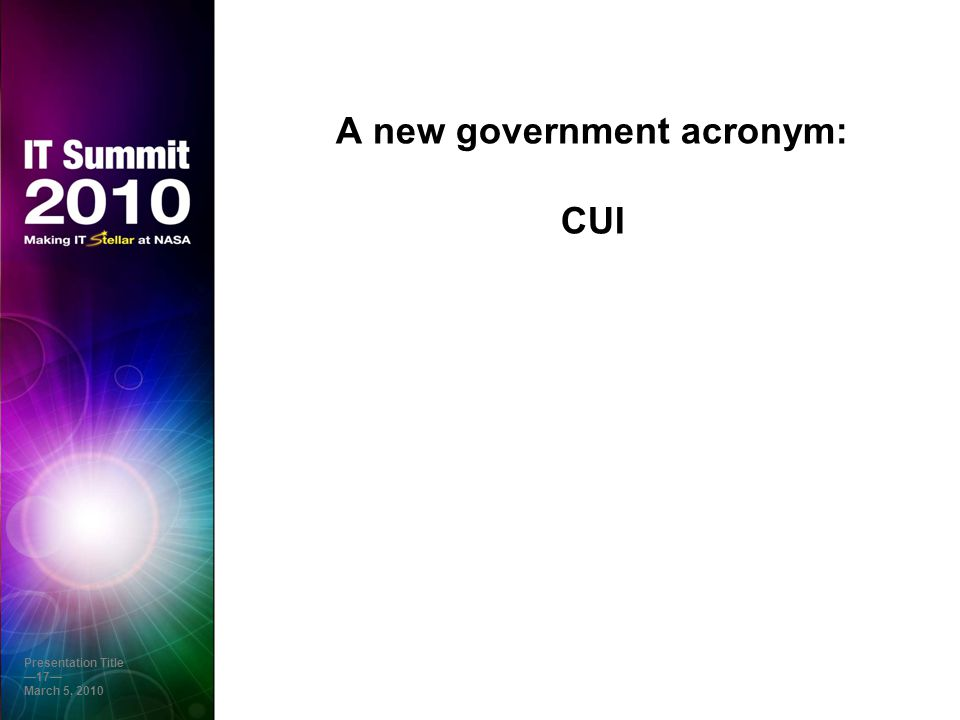 A new government acronym: CUI Presentation Title —17— March 5, 2010
