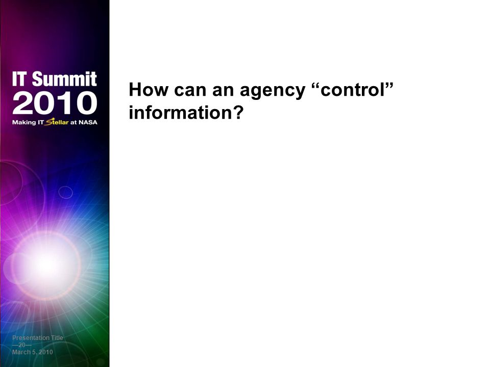 How can an agency control information Presentation Title —20— March 5, 2010