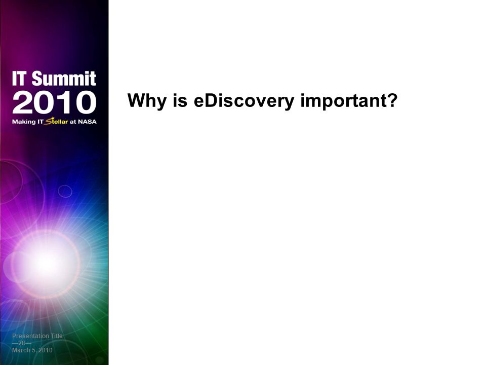 Why is eDiscovery important? Presentation Title —28— March 5, 2010