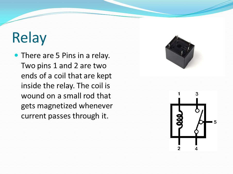 Relay There are 5 Pins in a relay.